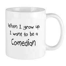 When I grow up I want to be a Comedian Mug
