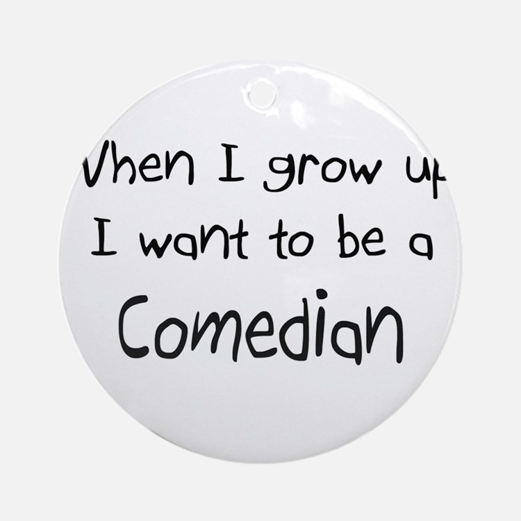 When I grow up I want to be a Comedian Ornament (R