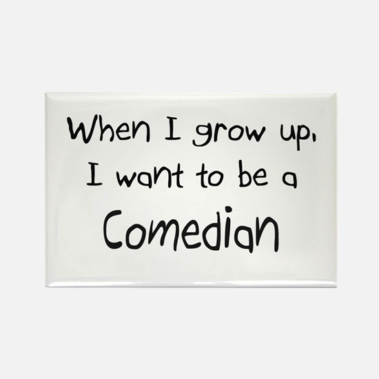 When I grow up I want to be a Comedian Rectangle M