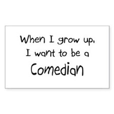 When I grow up I want to be a Comedian Decal