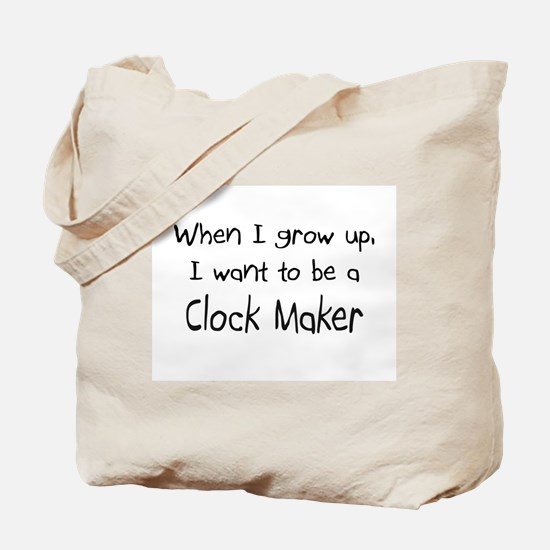 When I grow up I want to be a Clock Maker Tote Bag