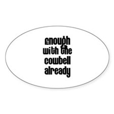 Enough with the Cowbell Alrea Oval Decal