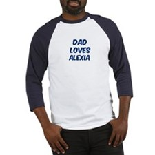 Dad loves Alexia Baseball Jersey