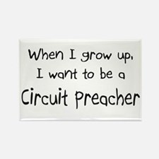 When I grow up I want to be a Circuit Preacher Rec