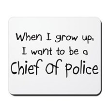 When I grow up I want to be a Chief Of Police Mous