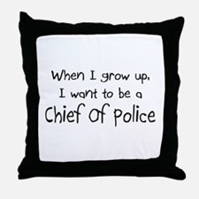 When I grow up I want to be a Chief Of Police Thro