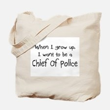 When I grow up I want to be a Chief Of Police Tote