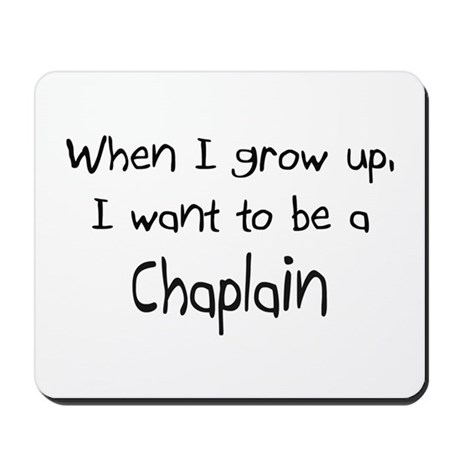 When I grow up I want to be a Chaplain Mousepad