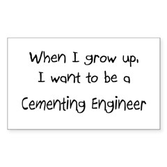 When I grow up I want to be a Cementing Engineer S
