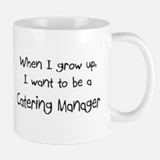 When I grow up I want to be a Catering Manager Mug