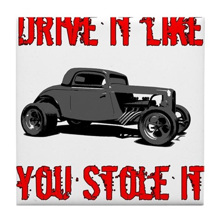 Drive it like you Stole it Tile Coaster