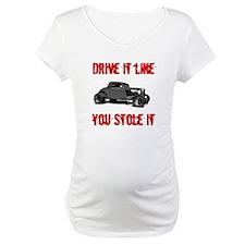 Drive it like you Stole it Shirt