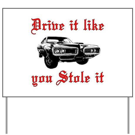 Drive it like you Stole it Yard Sign
