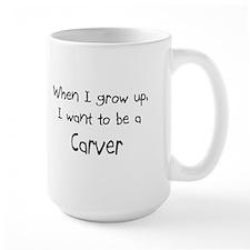 When I grow up I want to be a Carver Mug