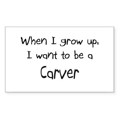 When I grow up I want to be a Carver Sticker (Rect