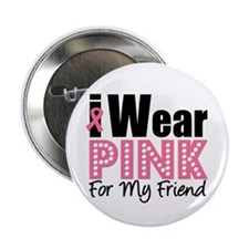 """I Wear Pink For My Friend 2.25"""" Button (10 pa"""