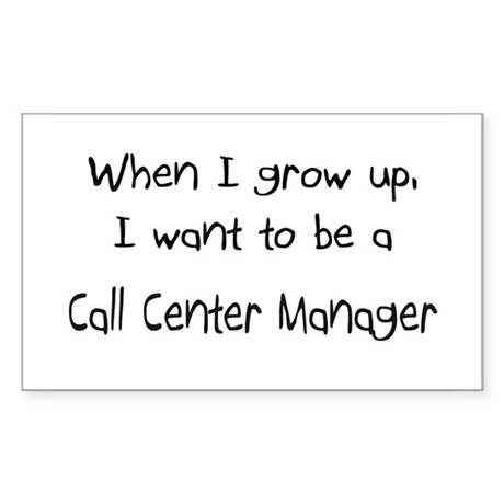 When I grow up I want to be a Call Center Manager