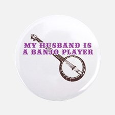 "My Husband is a Banjo Player 3.5"" Button"