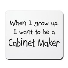 When I grow up I want to be a Cabinet Maker Mousep