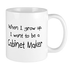 When I grow up I want to be a Cabinet Maker Mug