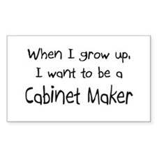 When I grow up I want to be a Cabinet Maker Sticke
