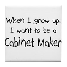 When I grow up I want to be a Cabinet Maker Tile C