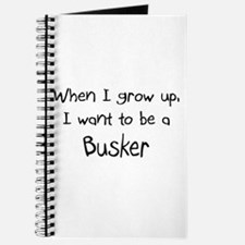 When I grow up I want to be a Busker Journal