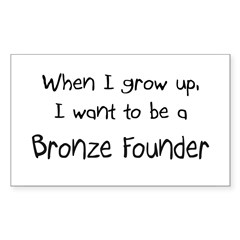 When I grow up I want to be a Bronze Founder Stick