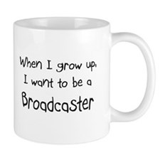 When I grow up I want to be a Broadcaster Mug