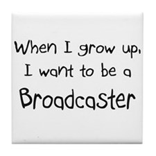 When I grow up I want to be a Broadcaster Tile Coa