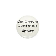 When I grow up I want to be a Brewer Mini Button (