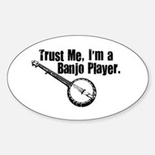 Trust Me I'm a Banjo Player Oval Decal