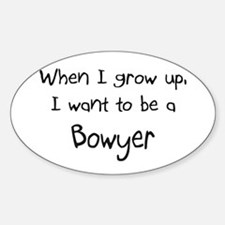 When I grow up I want to be a Bowyer Decal