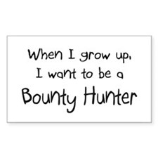 When I grow up I want to be a Bounty Hunter Sticke