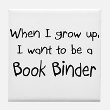 When I grow up I want to be a Book Binder Tile Coa
