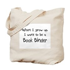 When I grow up I want to be a Book Binder Tote Bag