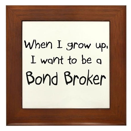 When I grow up I want to be a Bond Broker Framed T