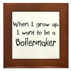 When I grow up I want to be a Boilermaker Framed T
