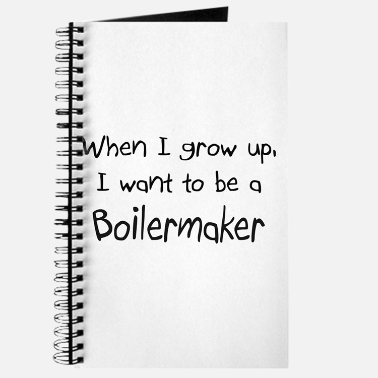 When I grow up I want to be a Boilermaker Journal