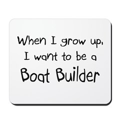 When I grow up I want to be a Boat Builder Mousepa