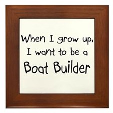 When I grow up I want to be a Boat Builder Framed
