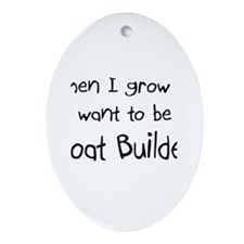 When I grow up I want to be a Boat Builder Ornamen
