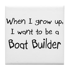 When I grow up I want to be a Boat Builder Tile Co