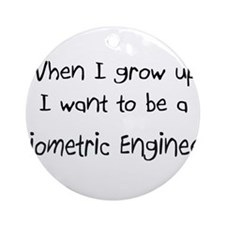 When I grow up I want to be a Biometric Engineer O
