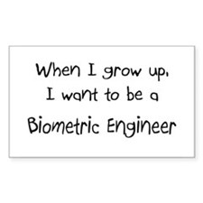 When I grow up I want to be a Biometric Engineer S