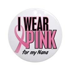 I Wear Pink For My Nana 10 Ornament (Round)