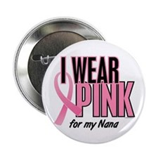 "I Wear Pink For My Nana 10 2.25"" Button"