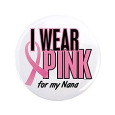 """I Wear Pink For My Nana 10 3.5"""" Button (100 pack)"""