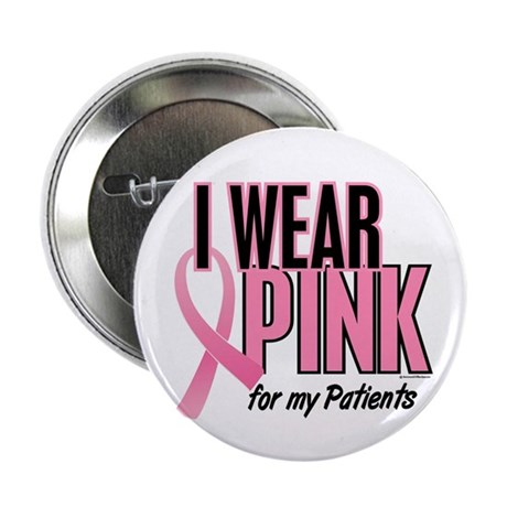 """I Wear Pink For My Patients 10 2.25"""" Button"""