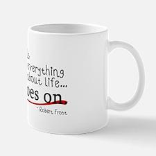 Life... It Goes On Mug